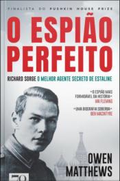 O Espião Perfeito: Richard Sorge, O Principal Agente De Estaline