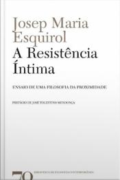 A Resistência Íntima: Ensaio De Uma Filosofia Da Proximidade