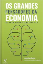 Os Grandes Pensadores Da Economia: De Adam Smith A Amartya Sen