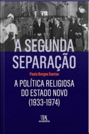 A Segunda Separação: A Política Religiosa Do Estado Novo (1933-1974)