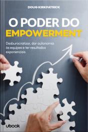 O poder do empowerment: desburocratizar, dar autonomia às equipes e ter resultados exponenciais
