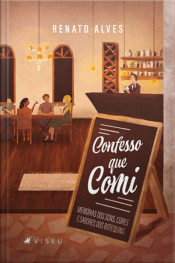Confesso Que Comi: Memórias Dos Sons, Cores E Sabores Dos Botequins