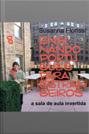 Ensinando Português a Estrangeiros - 8. A Sala de Aula Invertida