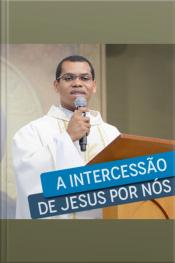 A Intercessão de Jesus Por Nós