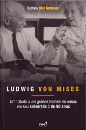 Ludwig von Mises: Um Tributo a um Grande Homem de Ideias em seu Aniversário de 90 anos