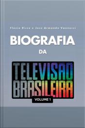 Biografia da Televisão Brasileira - Vol. 1