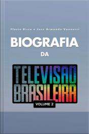 Biografia da Televisão Brasileira - Vol. 2