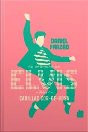 As Crônicas de Elvis - Vol. 1 - Cadillac Cor-de-rosa