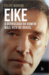 Eike: A Derrocada Do Homem Mais Rico Do Brasil