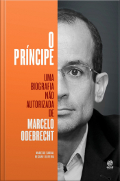 O Príncipe - Uma biografia não autorizada de Marcelo Odebrecht