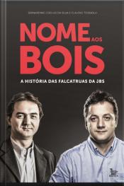 Nome Aos Bois; A História Das Falcatruas Da Jbs