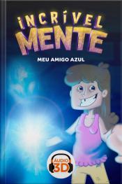Incrível Mente 3D - 001 - Meu amigo Azul - Áudio 3D