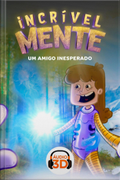 Incrível Mente 3D - 010 - Um amigo inesperado - Áudio 3D