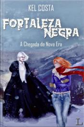 Fortaleza Negra, a chegada da nova era - vol. 1