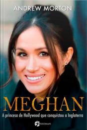 Meghan - a princesa de Hollywood que conquistou a Inglaterra