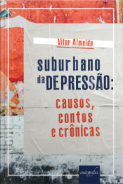 Suburbano Da Depressão: Causos, Contos E Crônicas