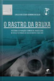 O Rastro Da Bruxa: História Da Aviação Comercial Brasileira No Século Xx Através De Seus Acidentes 1928-1996