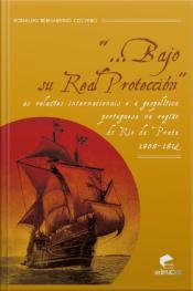 Bajo Su Real Protección: As Relações Internacionais E A Geopolítica Portuguesa Na Região Do Rio Da Prata (1808-1812)