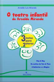O Teatro Infantil Do Arnaldo Miranda: 3 Textos Para 2 Atores