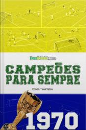Campeões Para Sempre - 1970: A História, Os Gols, A Conquista