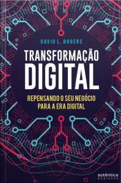 Transformação Digital - Repensando o seu Negócio para a Era Digital