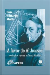 A Favor De Althusser: Revolução E Ruptura Na Teoria