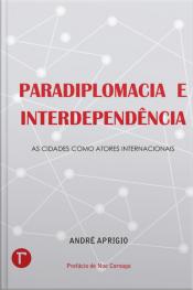 Paradiplomacia E Interdependência: As Cidades Como Atores Internacionais