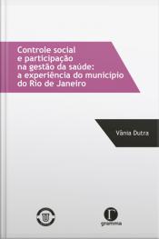 Controle Social E Participação Na Gestão Da Saúde: A Experiência Do Município Do Rio De Janeiro