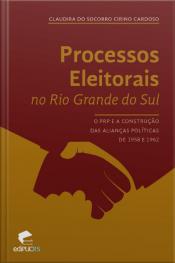 Processos Eleitorais No Rs: O Prp E A Construção Das Alianças Políticas De 1958 E 1962