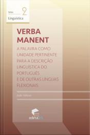 Verba Manent: A Palavra Como Unidade Pertinente Para A Descrição Linguística Do Português E De Outras Línguas Flexionais