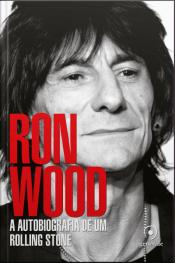 Ron Wood: A Autobiografia De Um Rolling Stone