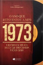 1973 - O Ano Que Reiventou A Mpb