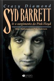 Crazy Diamond: Syd Barret E O Surgimento Do Pink Floyd