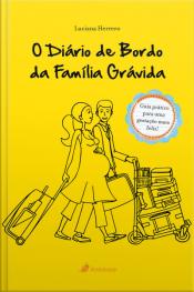 O Diário De Bordo Da Família Grávida (2ª Ediçao): Guia Prático Para Uma Gestação Mais Feliz