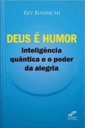 Deus é Humor - Inteligência Quântica e o Poder da Alegria
