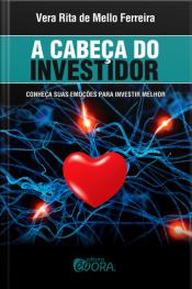A Cabeça do Investidor: Conheça suas emoções para investir melhor