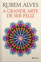 A Grande Arte de Ser Feliz