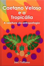 Caetano Veloso e a Tropicália – A releitura da antropofagia