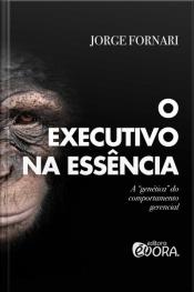 """O executivo na essência- A """"genética"""" do comportamento gerencial"""