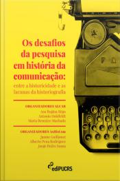 Os Desafios Da Pesquisa Em História Da Comunicação: Entre A Historicidade E As Lacunas Da Historiografia