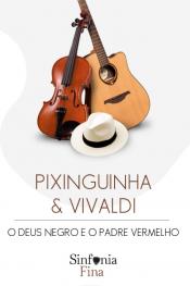 """Pixinguinha & Vivaldi: """"O Deus Negro e o Padre Vermelho"""""""