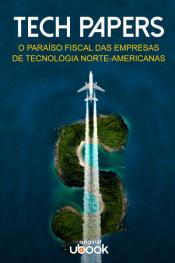 Tech Papers - O paraíso fiscal das empresas de tecnologia  norte-americanas