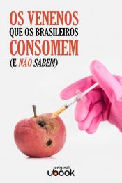 Os venenos que os brasileiros consomem (E não sabem)