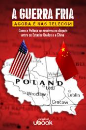 A Guerra Fria agora é nas Telecom - Como a Polônia se envolveu na disputa entre os Estados Unidos e a China
