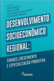 Desenvolvimento Socioeconômico Regional: Cidades, Crescimento E Especialização Produtiva