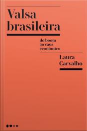 Valsa brasileira: Do boom ao caos econômico