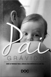 Pai Grávido - Como se preparar para a jornada mais importante da sua vida