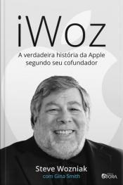 Iwoz - A verdadeira história da Apple segundo seu cofundador