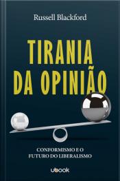 Tirania da opinião: conformidade e o futuro do liberalismo