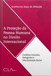 A Proteção Da Pessoa Humana No Direito Internacional: Conflitos Armados, Refugiados E Discriminação Racial